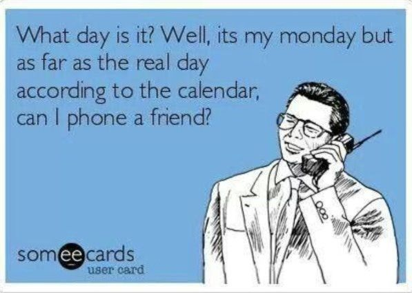 Nursing eCard--What day is it? Well, it's my Monday, but as far as the real day according to the calendar, can I phone a friend?