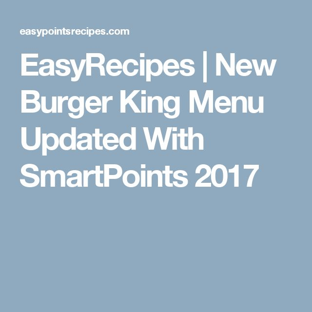EasyRecipes |   New Burger King Menu Updated With SmartPoints 2017