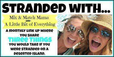 Stranded On A Deserted Island...I Would Bring...