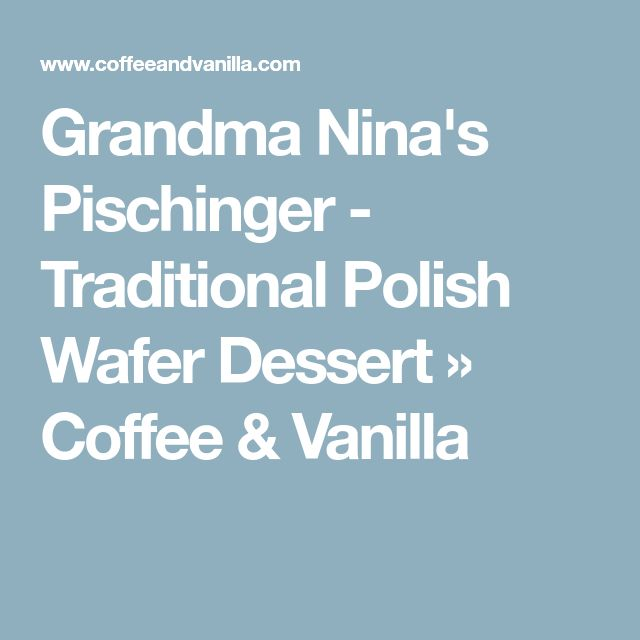 Grandma Nina's Pischinger - Traditional Polish Wafer Dessert » Coffee & Vanilla