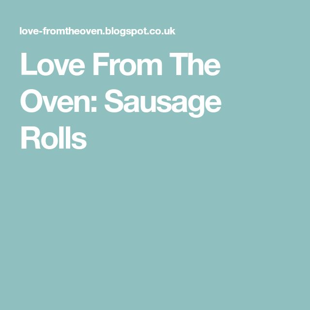 Love From The Oven: Sausage Rolls