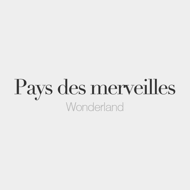 Pays des merveilles (masculine word) | Wonderland | /pe.i de mɛʁ.vɛj/