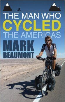 The Man Who Cycled the Americas: Amazon.co.uk: Mark Beaumont: 9780552163972: Books