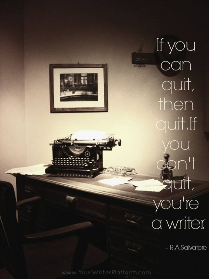 """""""If you can quit, then quit. If you can't quit, you're a writer."""" - R.A. Salvatore #writing #inspiration"""