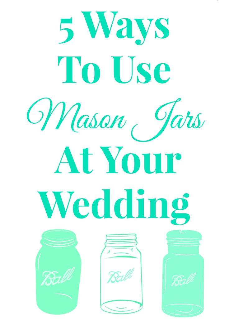 5 Ways to use mason jars at your wedding!