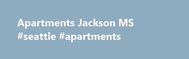 Apartments Jackson MS #seattle #apartments http://attorney.nef2.com/apartments-jackson-ms-seattle-apartments/  #apartments in jackson ms # Apartments in Jackson, MS Apartments for Rent in Downtown Jackson Mississippi and Near Jackson State University Hidden Oak Apartments is located in Jackson, MS, and is a newly remodeled and gated apartment community. Secure and private, our apartment complex redefines downtown Jackson, MS living at an affordable price. Enjoy the beautifully landscaped…