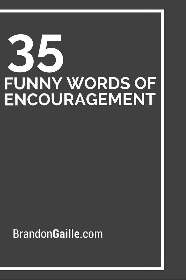35 Funny Words of Encouragement  Like you, People and