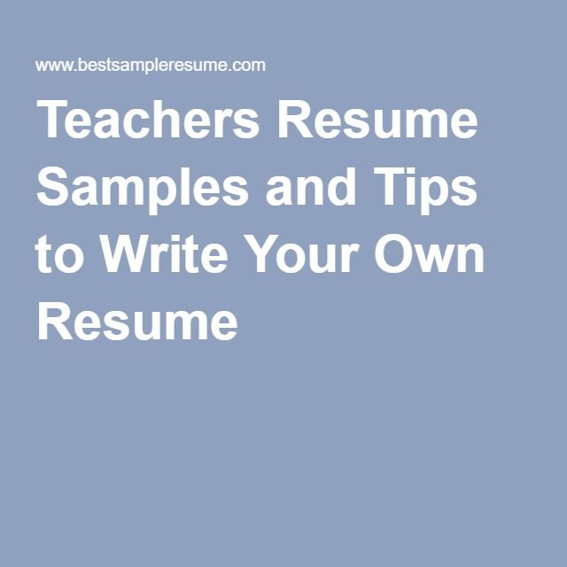 Teachers Resume Samples and Tips to Write Your Own Resume