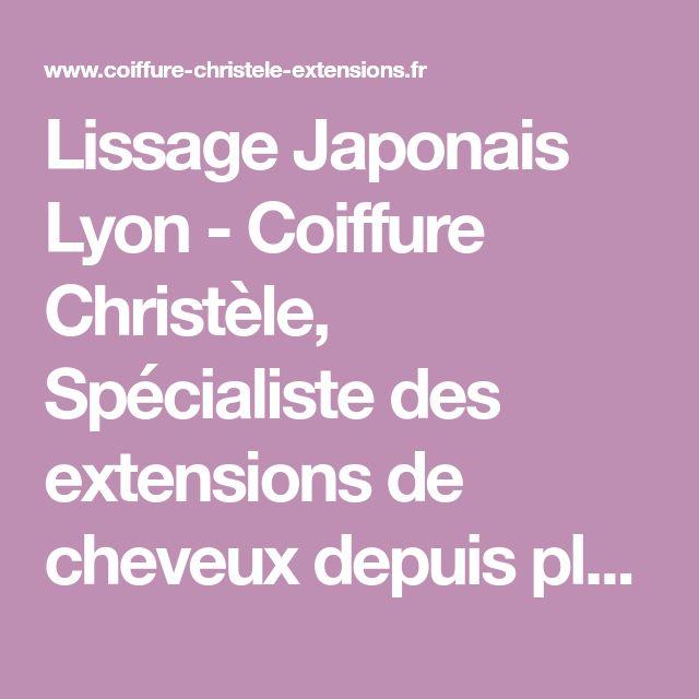 Lissage Japonais Lyon - Coiffure Christèle, Spécialiste des extensions de cheveux depuis plus de 13 ansLissage permanent