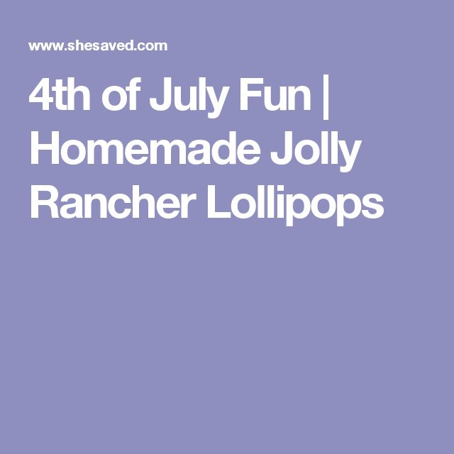 4th of July Fun | Homemade Jolly Rancher Lollipops