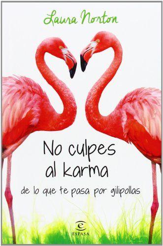 No Culpes Al Karma De Lo Que Te Pasa Por Gilipollas de Laura Norton