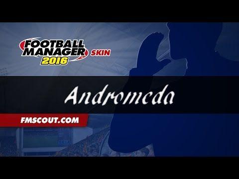 Andromeda - Football Manager 2016 Skin - YouTube