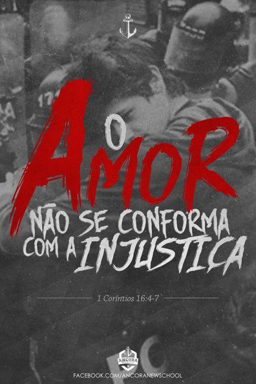 """filhodolord:  """"O AMOR Não se conforma com a INJUSTIÇA"""" 1Co. 16:4-7"""