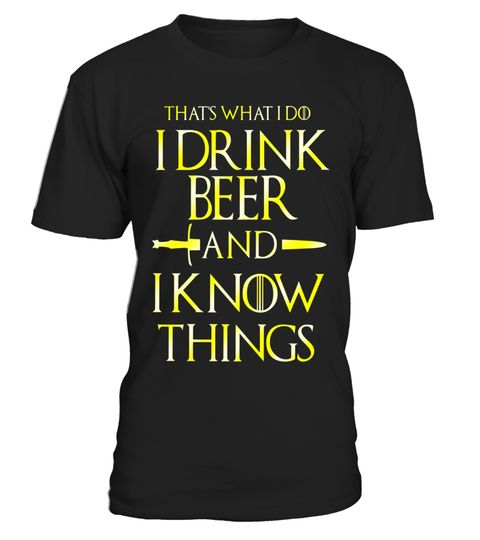 """# GOLD VERSION - That's What I Do I Drink Beer & I Know Things .  Special Offer, not available in shops      Comes in a variety of styles and colours      Buy yours now before it is too late!      Secured payment via Visa / Mastercard / Amex / PayPal      How to place an order            Choose the model from the drop-down menu      Click on """"Buy it now""""      Choose the size and the quantity      Add your delivery address and bank details      And that's it!      Tags: Drinking t-shirt…"""
