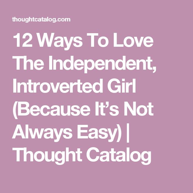 12 Ways To Love The Independent, Introverted Girl (Because It's Not Always Easy) | Thought Catalog