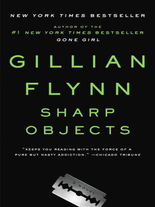 (I GAVE THIS 5 STARS- DEFINITELY NOT A BOOK FOR THE FAINT OF HEART THOUGH!)  Sharp Objects by Gillian Flynn.