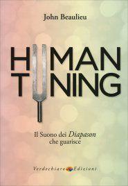 Human Tuning - Libro di John Beaulieu - Il suono dei diapason che guarisce - Acquista online con consegna in 24 ore.