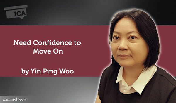 Coaching Case Study: Need Confidence to Move On  Coaching Case Study By Yin Ping Woo  (Career Coach, SINGAPORE)