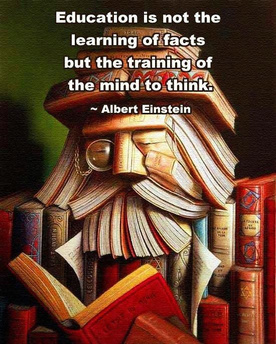 Education is not the learning of facts but the training of the mind to think.