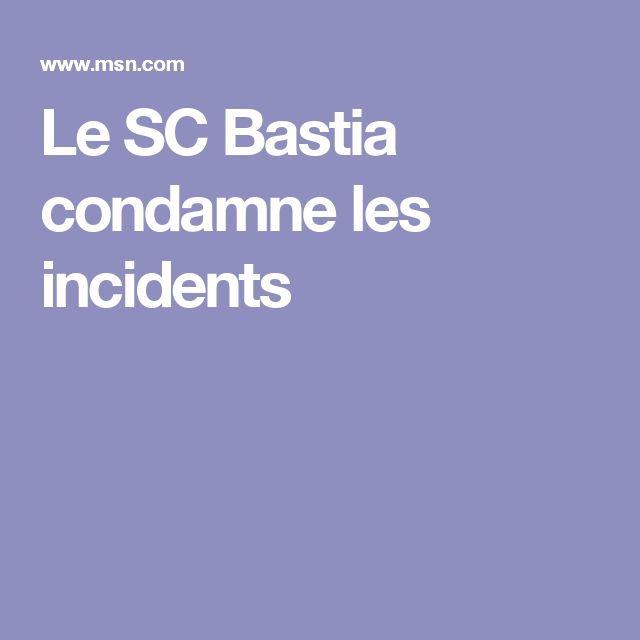 Le SC Bastia condamne les incidents