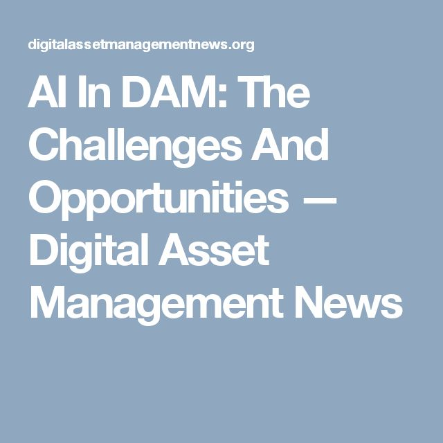 AI In DAM: The Challenges And Opportunities — Digital Asset Management News