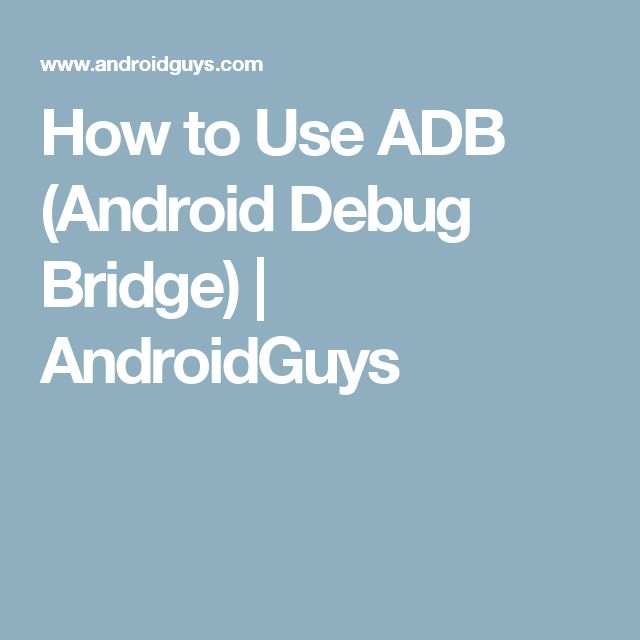 How to Use ADB (Android Debug Bridge) | AndroidGuys