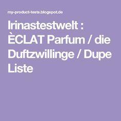 Irinastestwelt : ÈCLAT Parfum / die Duftzwillinge / Dupe Liste