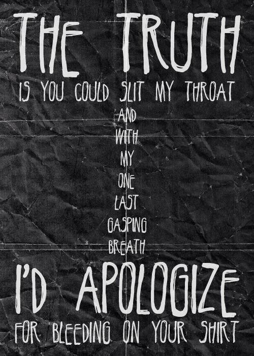 Bleeding Emo Quotes: The Truth Is You Could Slit My Throat, And With My One