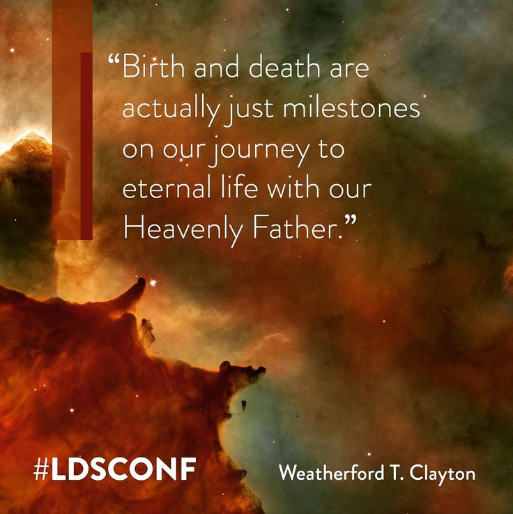 """""""Because of God's holy plan, we know that birth and death are actually just milestones on our journey to eternal life with our Heavenly Father."""" From #ElderClayton's inspiring April 2017 #LDSconf http://facebook.com/223271487682878 message http://lds.org/general-conference/2017/04/our-fathers-glorious-plan Learn more http://lds.org/topics/plan-of-salvation/earth-life #ShareGoodness"""