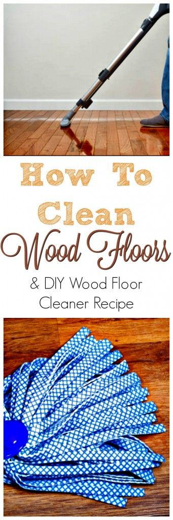 How to Clean Wood Floors | DIY floor cleaner recipe and tips to keep your floors looking new. #floorcare #homemadecleaningmix #naturalcleaning #hardwood #woodfloors #cleaning