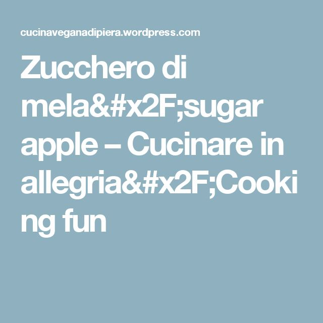 Zucchero di mela/sugar apple – Cucinare in allegria/Cooking fun