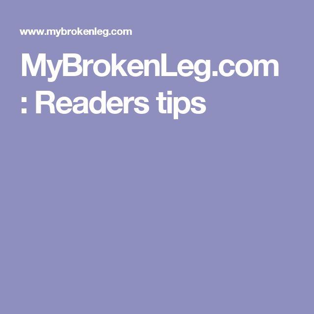 MyBrokenLeg.com : Readers tips