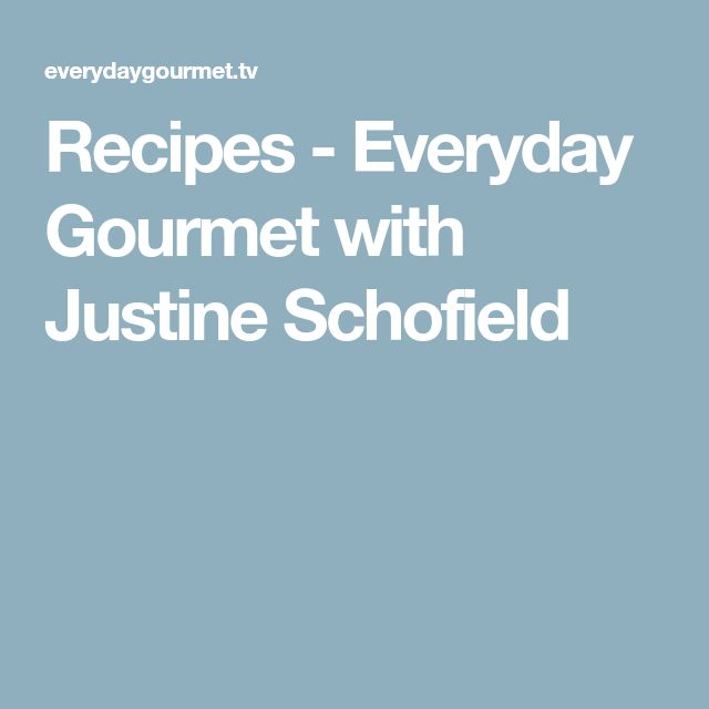Recipes - Everyday Gourmet with Justine Schofield