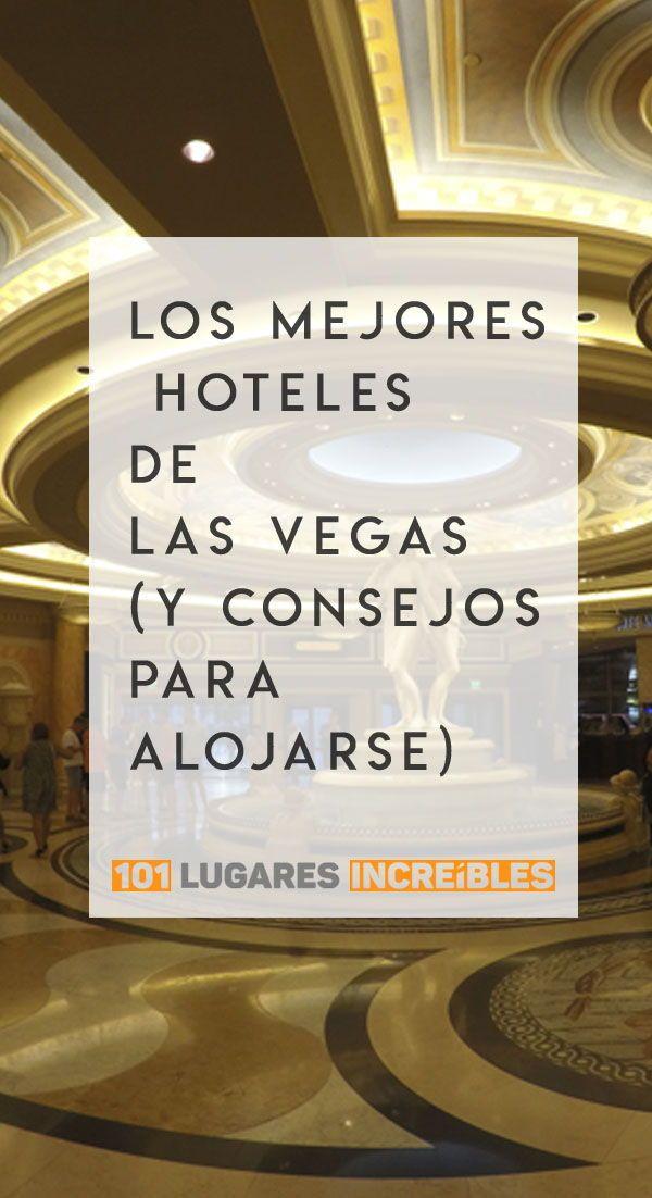 Los Mejores Hoteles De Las Vegas Y Consejos Para Alojarse Las Vegas Hoteles Hoteles Tematicos