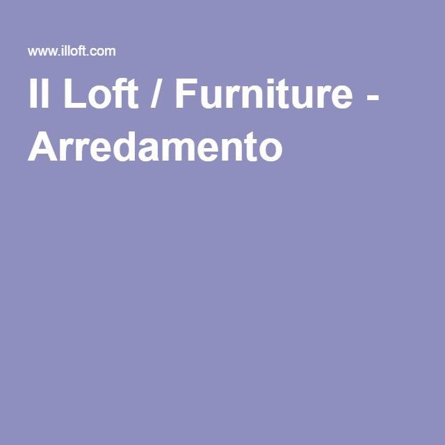 Il Loft / Furniture   Arredamento