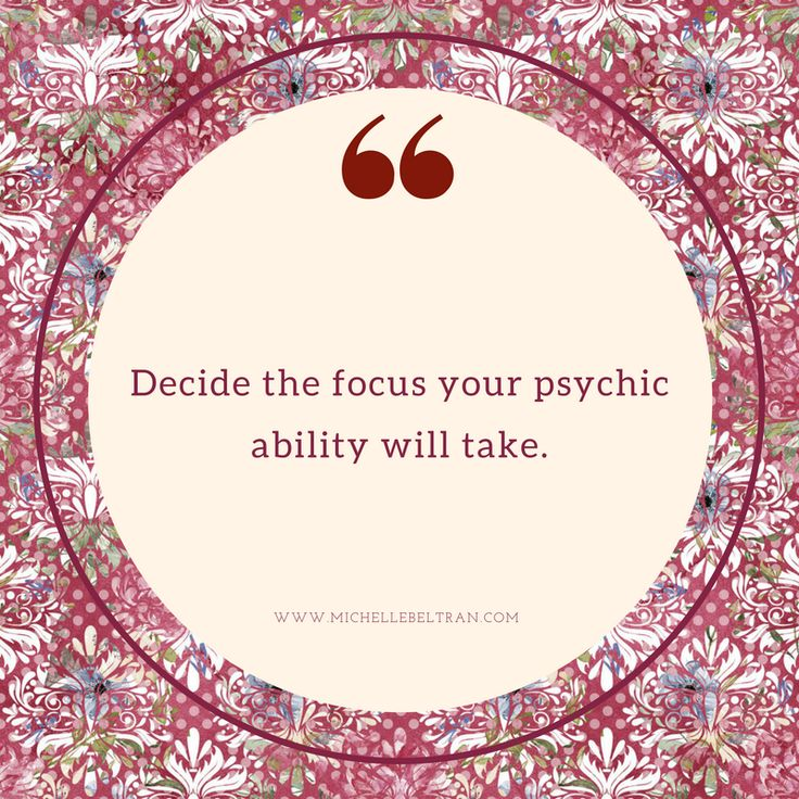 Decide the focus your psychic ability will take.