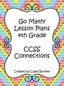 This is a lesson plan bundle of 17 weeks worth of Go Math! lesson plans for fourth grade. Each page has the CCSS connections for mathematics grade 4.