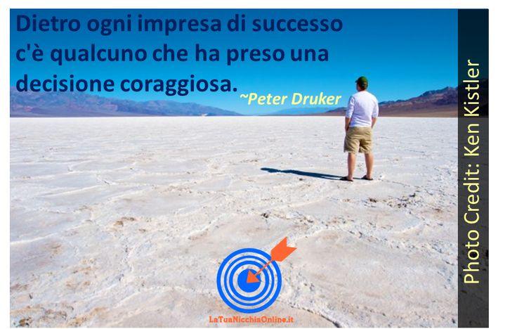 Un'impresa di successo è il risultato di una decisione coraggiosa.