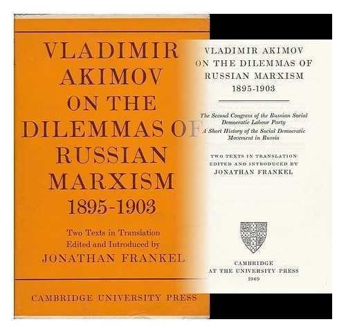Vladimir Akimov on the dilemmas of Russian Marxism, 1895-1903 : The Second Congress of the Russian Social Democratic Labour Party [and] A short history of the Social Democratic Movement in Russia – sovietology books store