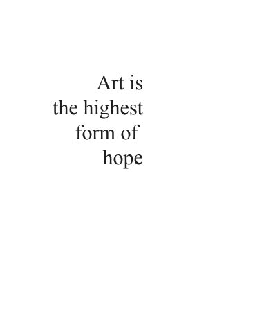 'Art is the highest form of hope' #art #hope #quote #inspiration