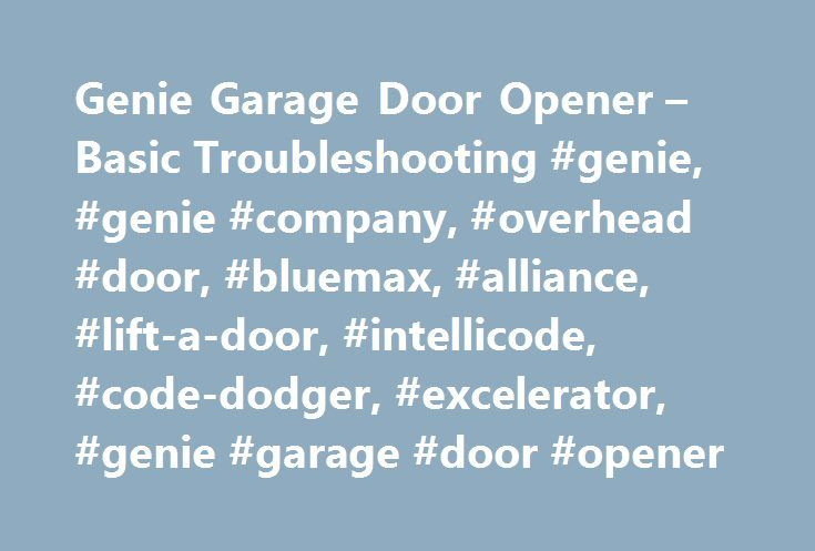 Genie Garage Door Opener – Basic Troubleshooting #genie, #genie #company, #overhead #door, #bluemax, #alliance, #lift-a-door, #intellicode, #code-dodger, #excelerator, #genie #garage #door #opener http://georgia.remmont.com/genie-garage-door-opener-basic-troubleshooting-genie-genie-company-overhead-door-bluemax-alliance-lift-a-door-intellicode-code-dodger-excelerator-genie-garage-door-opener/  # Genie Garage Door Opener – Basic Troubleshooting Basic Troubleshooting Opener does not run from…