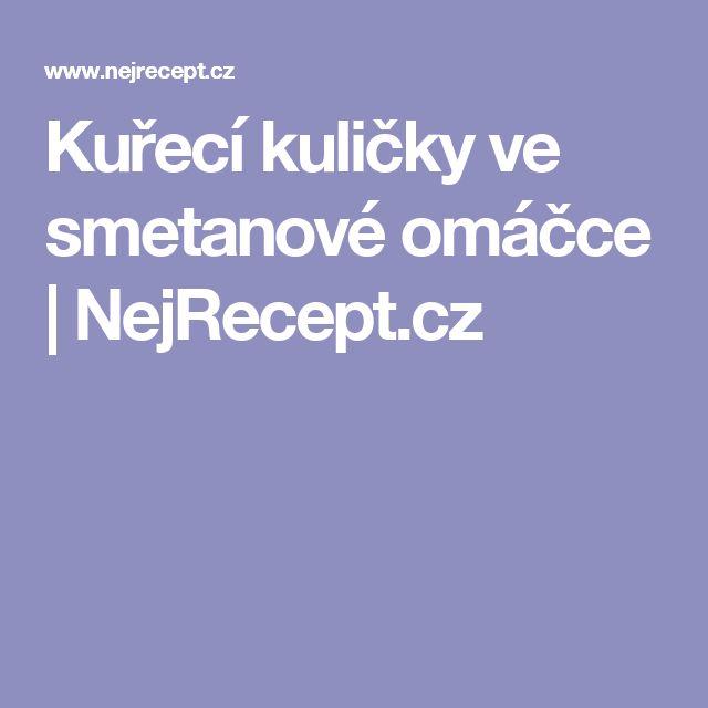 Kuřecí kuličky ve smetanové omáčce | NejRecept.cz