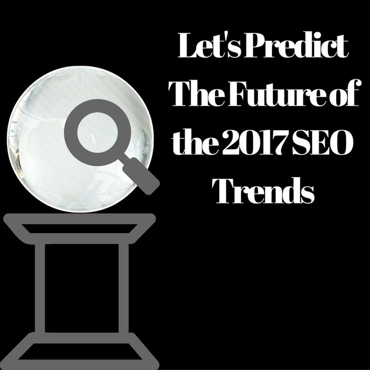 SEO Trends 2017 – What Does The Future Hold for SEO in the new year?