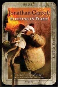 Sleeping in Flame -- Jonathan Carroll