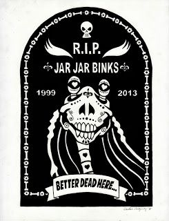 "MODERN DAY RENAISSANCE WOMAN DENISE VASQUEZ: Dia De Los Muertos RIP Jar Jar Binks ""Better Dead Here"" by Denise Vasquez for DKE Toys ""The 99 Deaths Of Jar Jar"""