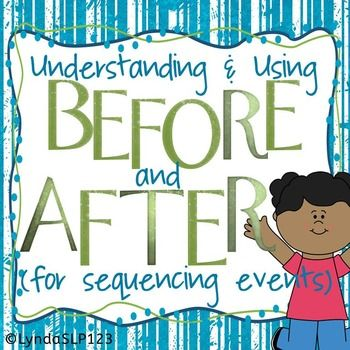 Created by LyndaSLP123 to target understanding/using the terms before & after in relation to sequencing events