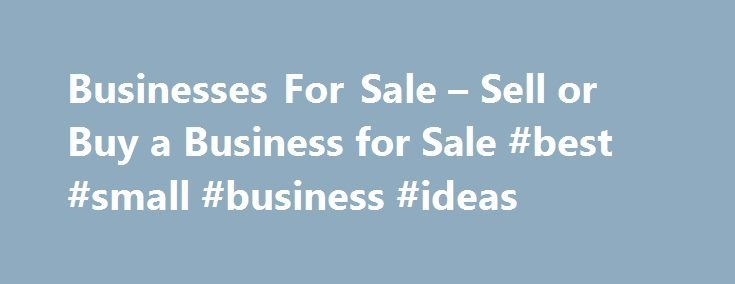 Businesses For Sale – Sell or Buy a Business for Sale #best #small #business #ideas http://bank.remmont.com/businesses-for-sale-sell-or-buy-a-business-for-sale-best-small-business-ideas/  #business for sale # Businesses For Sale Selling a business? We can help you Flexible packages or a limited free trial available Featured businesses for sale Complete Online Casino For SaleNetherlands High end, ready-to-go custom made and programmed online gambling casino Price: Contact Seller Zen-Like…