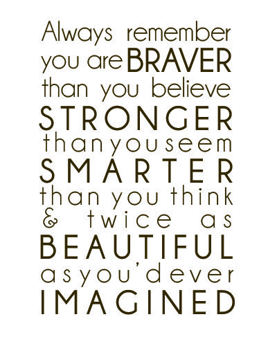 Always remember....@Kaitlyn Albers: Brave, Remember This, Beautiful, Motivation, Wisdom, True, Things, Living, Inspiration Quotes