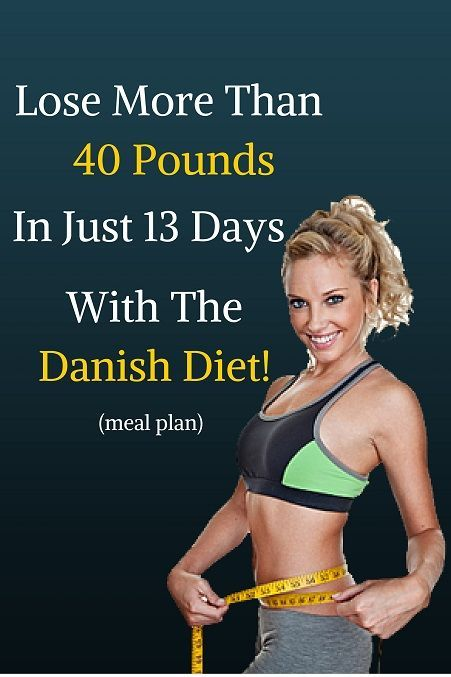 Lose More Than 40 Pounds In Just 13 Days With The Danish Diet!