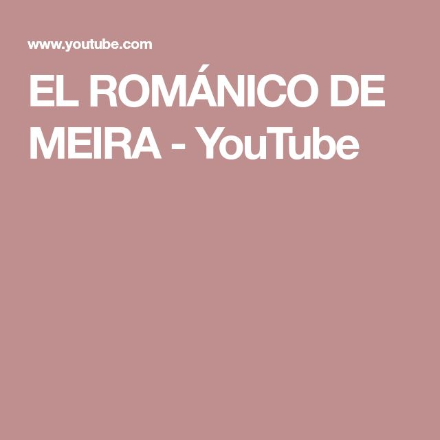 EL ROMÁNICO DE MEIRA - YouTube
